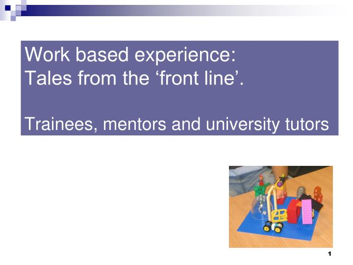 Work based experience tales from the front line trainees mentors and university tutors
