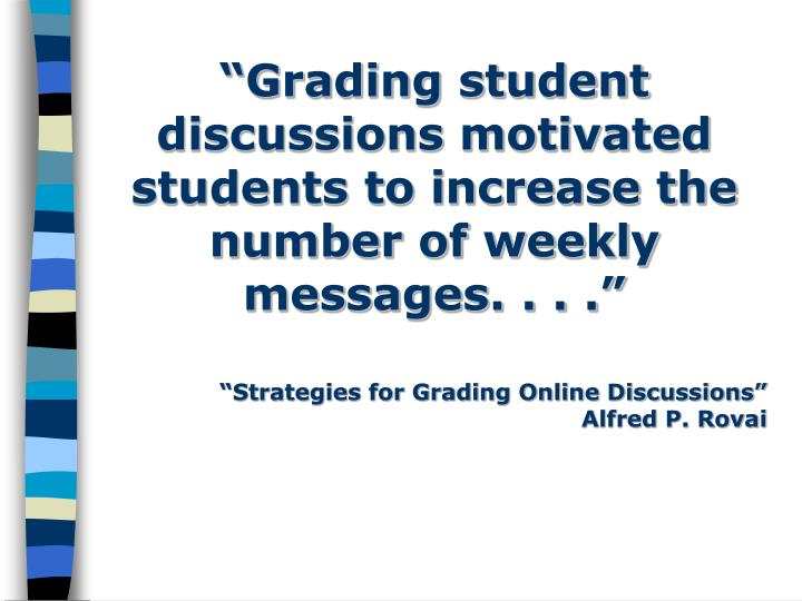 """Grading student discussions motivated students to increase the number of weekly messages. . . ."""