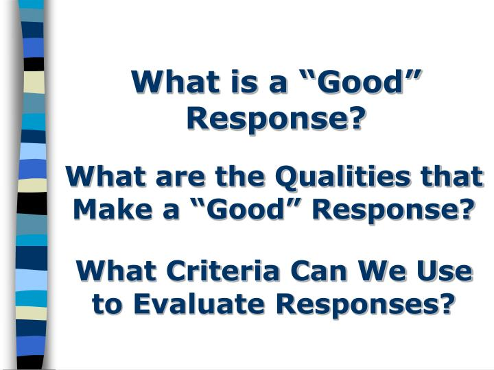 "What is a ""Good"" Response?"