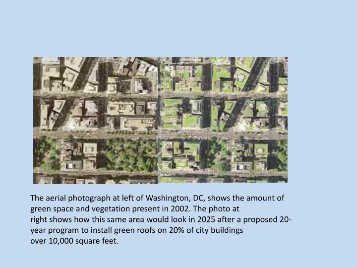 The aerial photograph at left of Washington, DC, shows the amount of green space and vegetation present in 2002. The photo at