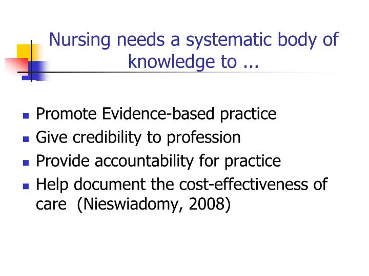 Nursing needs a systematic body of knowledge to ...