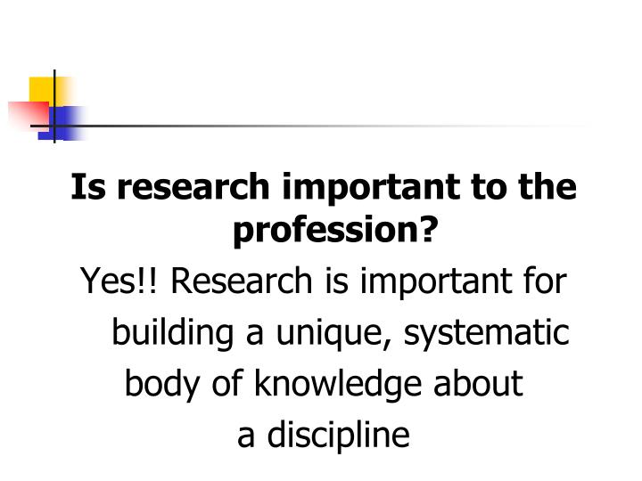 Is research important to the profession?