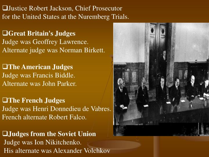 Justice Robert Jackson, Chief Prosecutor for the United States at the Nuremberg Trials.