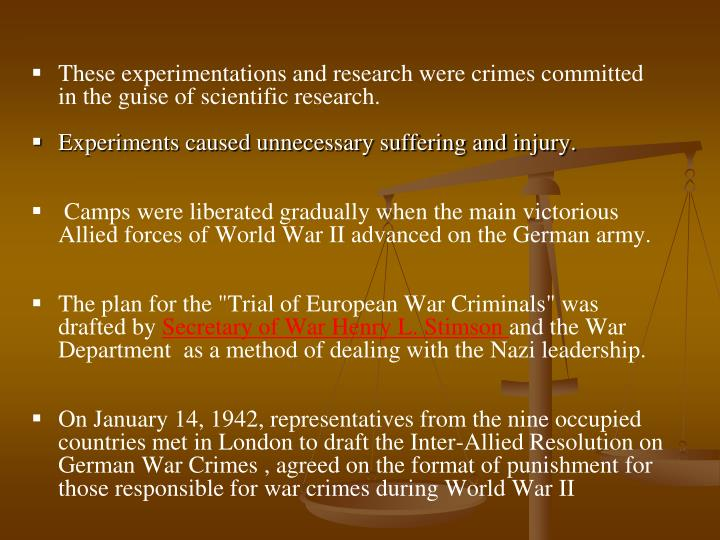 These experimentations and research were crimes committed in the guise of scientific research.