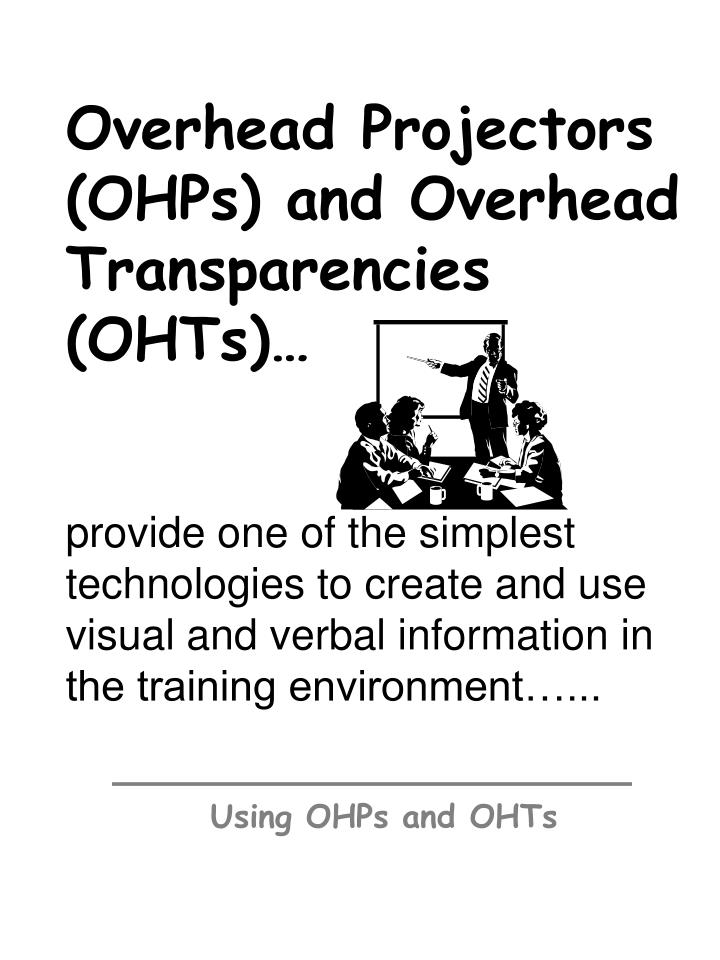 Overhead Projectors (OHPs) and Overhead Transparencies (OHTs)…