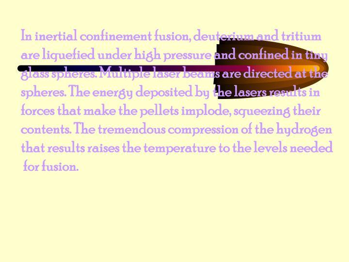In inertial confinement fusion, deuterium and tritium