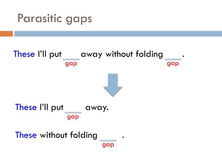 Parasitic gaps