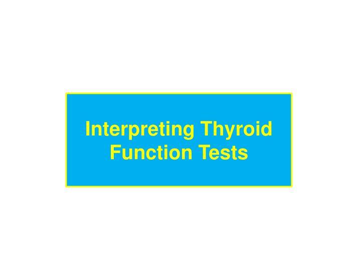 Interpreting Thyroid Function Tests