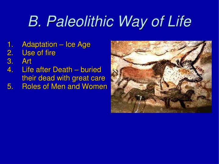 B. Paleolithic Way of Life
