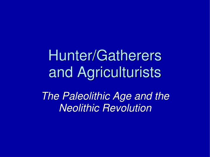 Hunter gatherers and agriculturists
