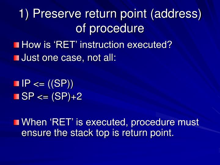 1) Preserve return point (address) of procedure