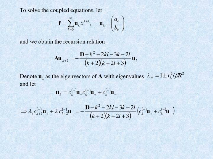 To solve the coupled equations, let