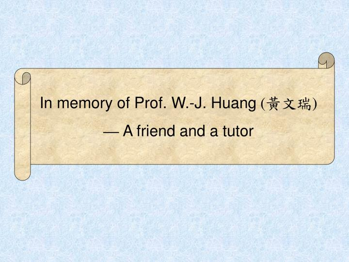 In memory of Prof. W.-J. Huang