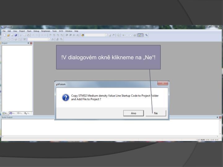 """!V dialogovém okně klikneme na """"Ne""""!"""
