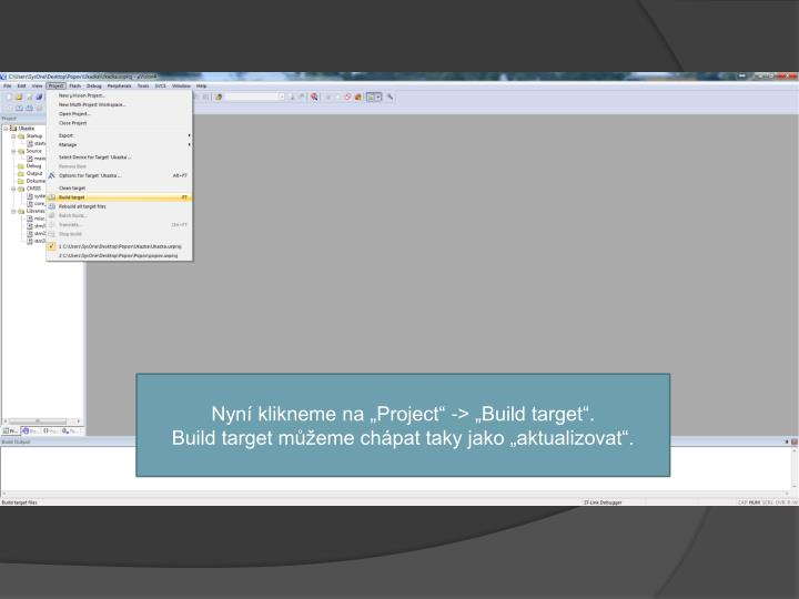 Nyn klikneme na Project -> Build target.