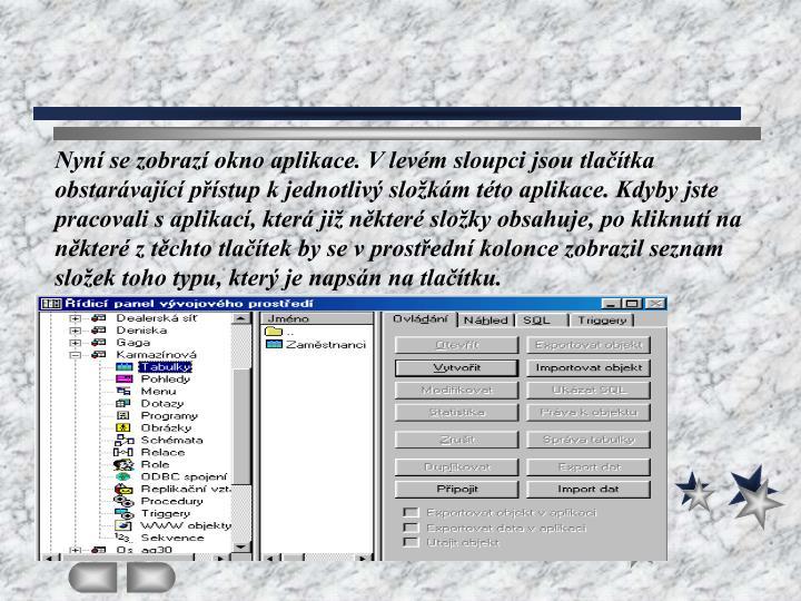 Nyní se zobrazí okno aplikace. V levém sloupci jsou tlačítka obstarávající přístup k jednotlivý složkám této aplikace. Kdyby jste pracovali s aplikací, která již některé složky obsahuje, po kliknutí na některé z těchto tlačítek by se v prostřední kolonce zobrazil seznam složek toho typu, který je napsán na tlačítku.