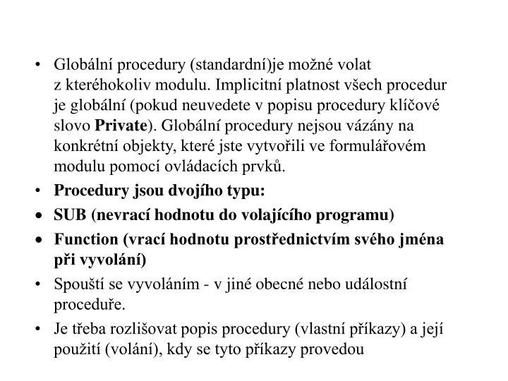 Globální procedury (standardní)je možné volat zkteréhokoliv modulu. Implicitní platnost všech procedur je globální (pokud neuvedete vpopisu procedury klíčové slovo