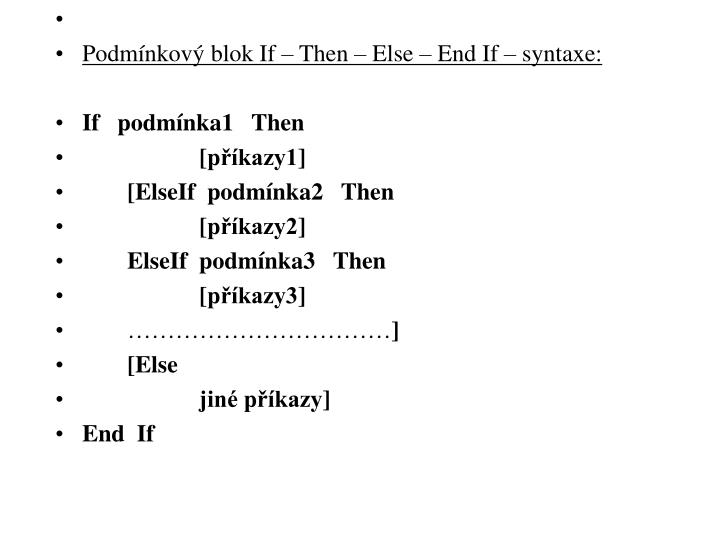 Podmínkový blok If – Then – Else – End If – syntaxe: