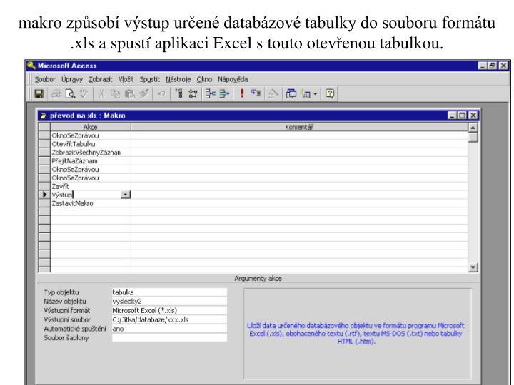 makro způsobí výstup určené databázové tabulky do souboru formátu .xls a spustí aplikaci Excel stouto otevřenou tabulkou.
