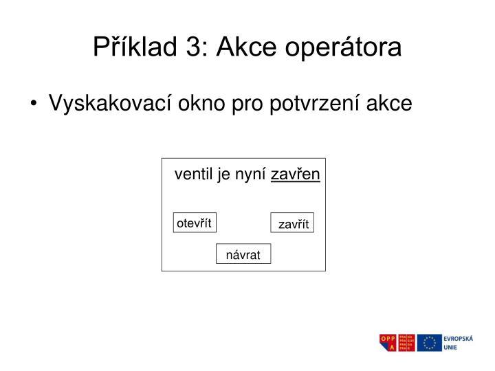 Příklad 3: Akce operátora