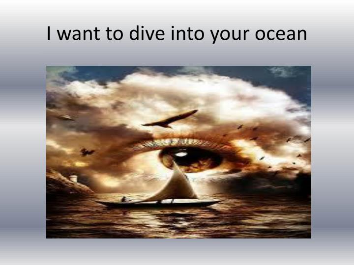 I want to dive into your ocean