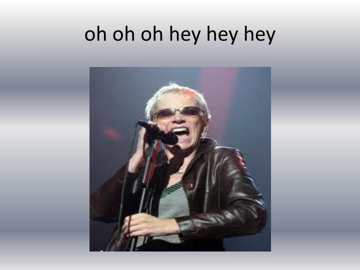 oh oh oh hey hey hey