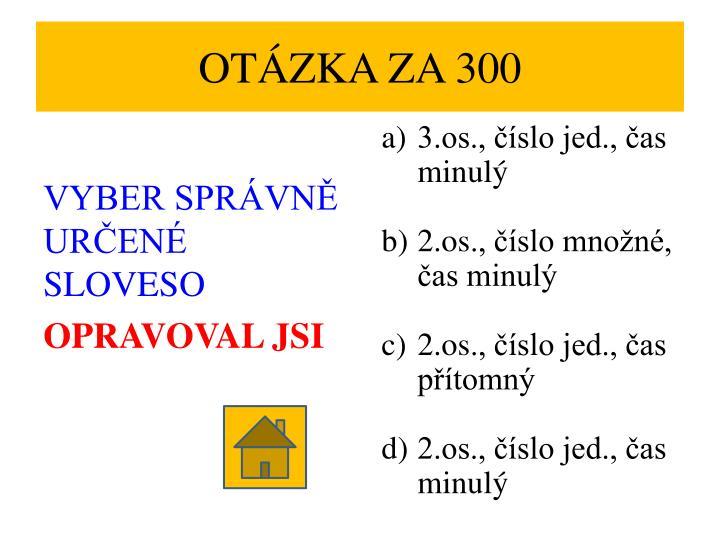 OTÁZKA ZA 300