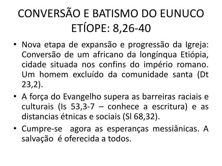 CONVERSO E BATISMO DO EUNUCO ETOPE: 8,26-40