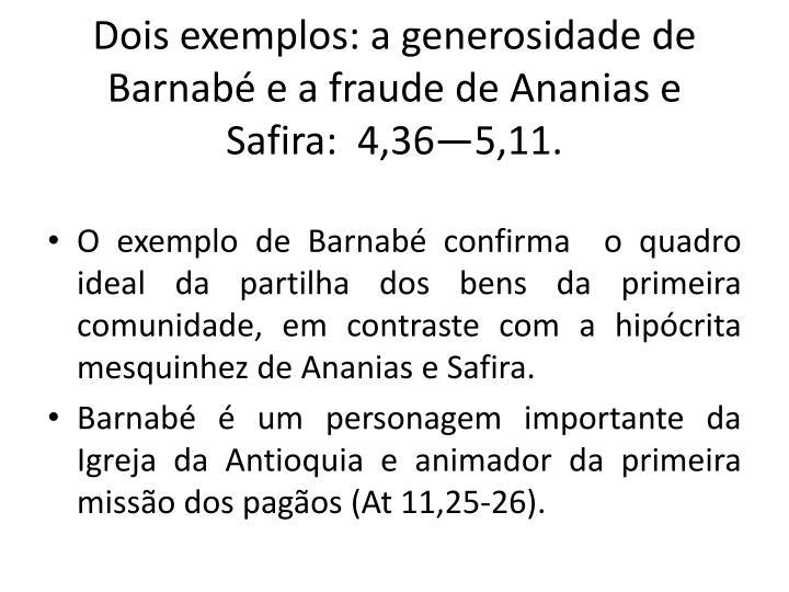 Dois exemplos: a generosidade de Barnab e a fraude de Ananias e Safira:  4,365,11.