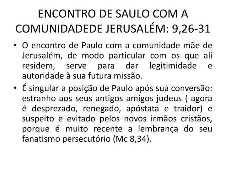 ENCONTRO DE SAULO COM A COMUNIDADEDE JERUSALM: 9,26-31