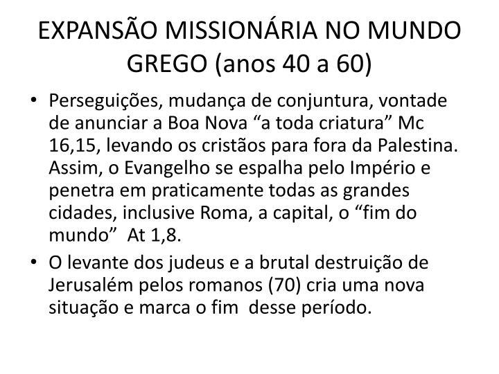 EXPANSO MISSIONRIA NO MUNDO GREGO (anos 40 a 60)