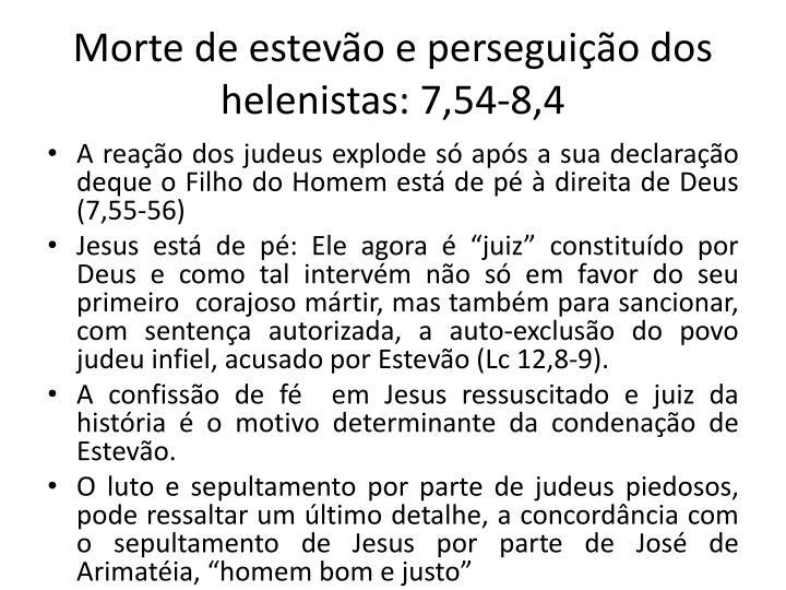 Morte de estevo e perseguio dos helenistas: 7,54-8,4