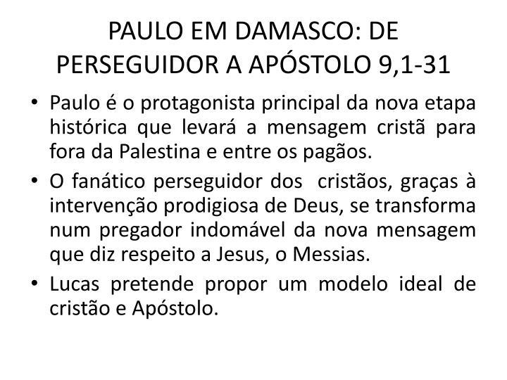 PAULO EM DAMASCO: DE PERSEGUIDOR A APSTOLO 9,1-31