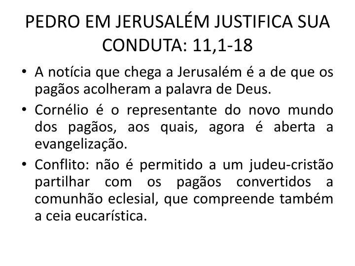 PEDRO EM JERUSALM JUSTIFICA SUA CONDUTA: 11,1-18