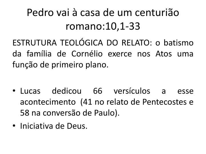 Pedro vai  casa de um centurio romano:10,1-33