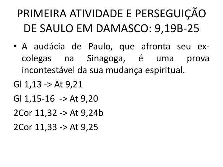 PRIMEIRA ATIVIDADE E PERSEGUIO DE SAULO EM DAMASCO: 9,19B-25