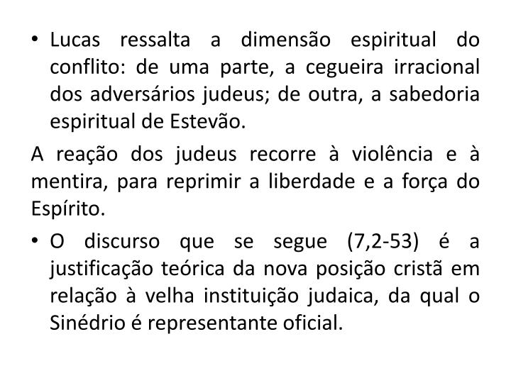 Lucas ressalta a dimenso espiritual do conflito: de uma parte, a cegueira irracional dos adversrios judeus; de outra, a sabedoria espiritual de Estevo.