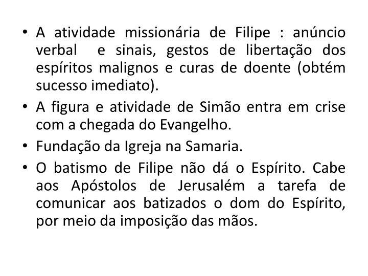 A atividade missionria de Filipe : anncio verbal  e sinais, gestos de libertao dos espritos malignos e curas de doente (obtm sucesso imediato).