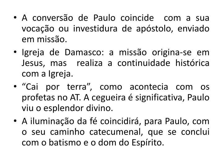 A converso de Paulo coincide  com a sua vocao ou investidura de apstolo, enviado em misso.