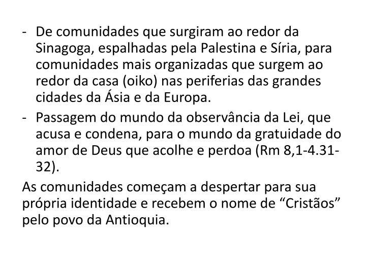 De comunidades que surgiram ao redor da Sinagoga, espalhadas pela Palestina e Sria, para comunidades mais organizadas que surgem ao redor da casa (