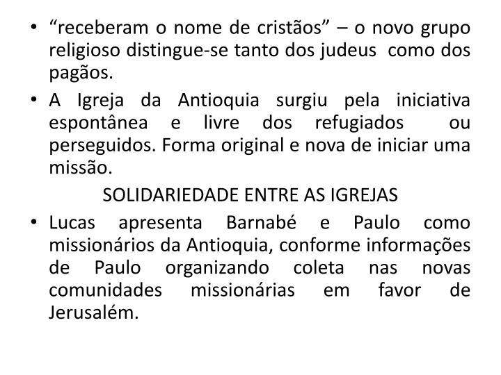 receberam o nome de cristos  o novo grupo religioso distingue-se tanto dos judeus  como dos pagos.