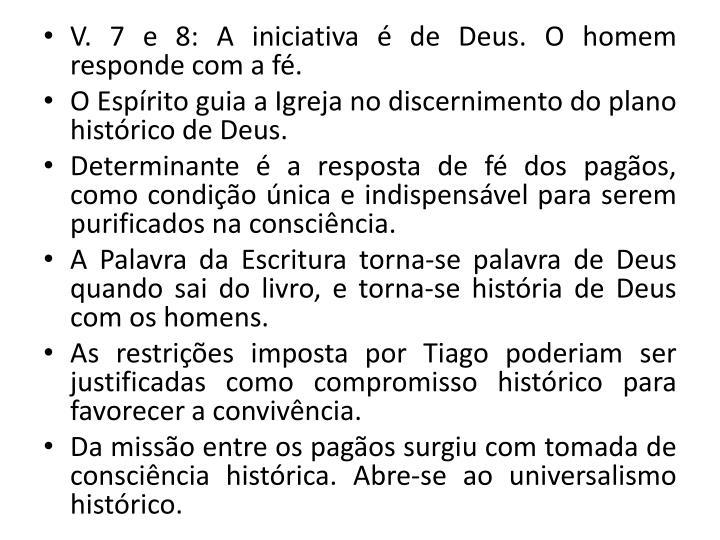 V. 7 e 8: A iniciativa  de Deus. O homem responde com a f.