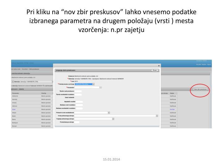 """Pri kliku na """"nov zbir preskusov"""" lahko vnesemo podatke izbranega parametra na drugem položaju (vrsti ) mesta vzorčenja: n.pr zajetju"""
