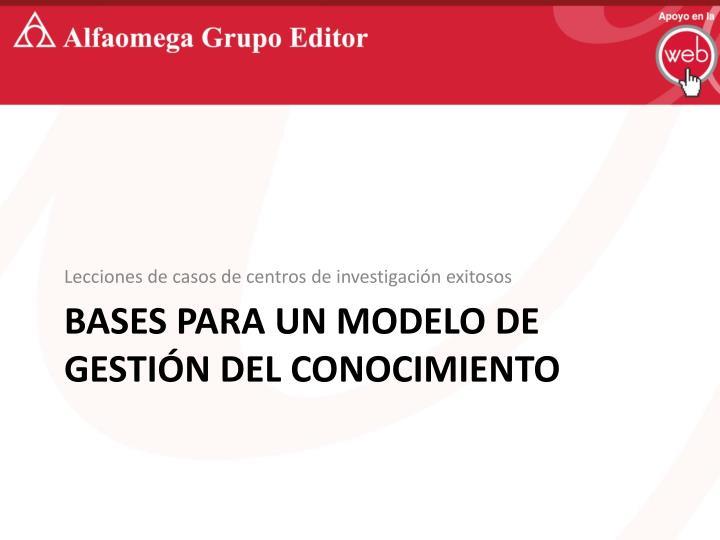 BASES PARA UN MODELO DE GESTIÓN DEL CONOCIMIENTO
