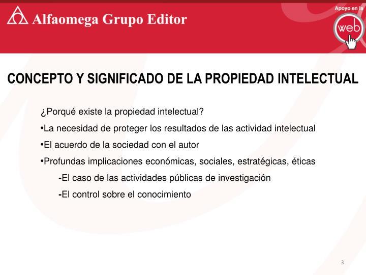 CONCEPTO Y SIGNIFICADO DE LA PROPIEDAD INTELECTUAL