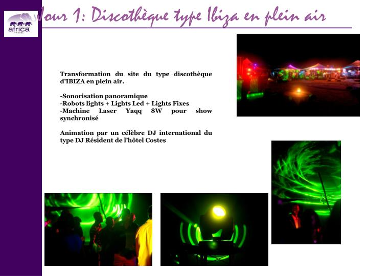 Jour 1: Discothèque type Ibiza en plein air
