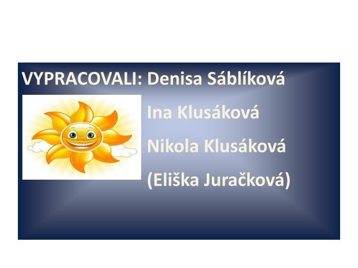 VYPRACOVALI: Denisa Sblkov