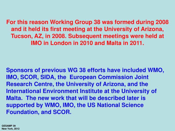 For this reason Working Group 38 was formed during 2008 and it held its first meeting at the University of Arizona, Tucson, AZ, in 2008. Subsequent meetings were held at IMO in London in 2010 and Malta in 2011.