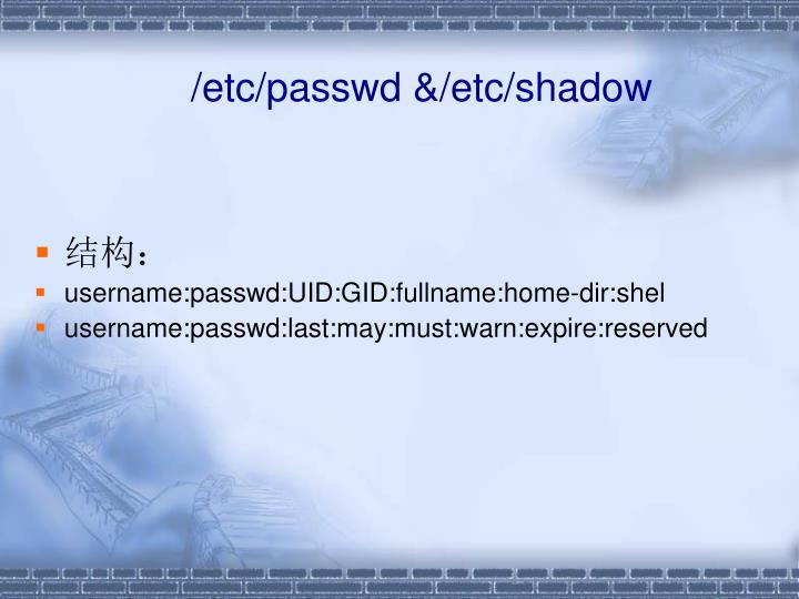 /etc/passwd &/etc/shadow
