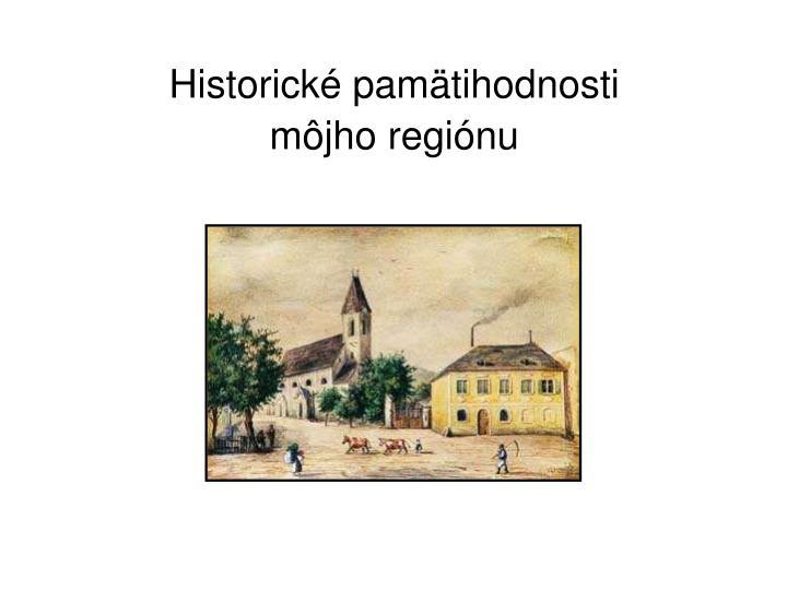 Historické pamätihodnosti             môjho regiónu